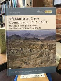 Afghanistan Cave Complexes 1979-2004; Mountain Strongholds of the Mujahideen, Taliban & Al Qaeda