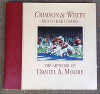 CRIMSON & WHITE AND OTHER COLORS The Artwork of Daniel A. Moore