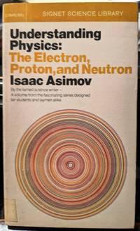 Understanding Physics: The Electron, Proton, And Neutron Vol. III