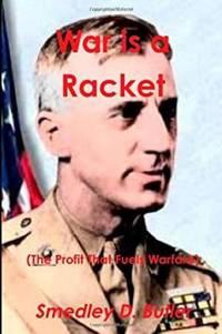 image of War is a Racket (The Profit That Fuels Warfare): The Anti-war Classic by Americas Most Decorated Soldier (Paperback)