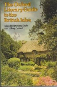 The Oxford Literary Guide to the British Isles: An A-Z of Literary Britain and Ireland