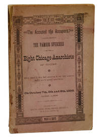 The Accused the Accusers: The Famous Speeches of the Eight Chicago Anarchists in Court. When asked if they had anything to say why sentence should not be passed upon them.  On October 7th, 8th and 9th, 1886. Chicago, Illinois