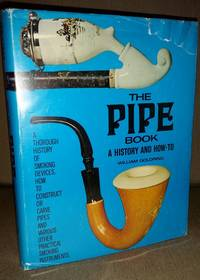 The Pipe Book: A History and How-To by William Goldring - 1st Edition. - 1973 - from Rob Briggs Books (SKU: 25677)