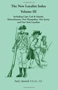 The New Loyalist Index, Volume III, Including Cape Cod & Islands, Massachusetts, New...