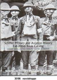 Schiffer Military And Aviation History: Fall 2006 Book Catalog [aviation,  Armor, Militaria, Modeling, Maritime, Automotive]