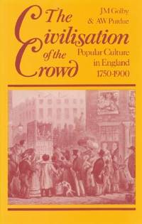 Civilisation of the Crowd, The - Popular Culture in England 1750-1900