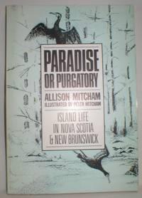 image of Paradise or Purgatory; Island Life in Nova Scotia and New Brunswick