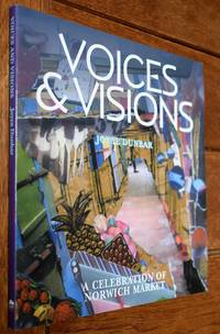 VOICES & VISIONS A Celebration Of Norwich Market