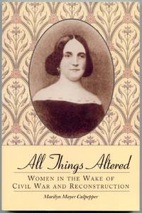 All Things Altered Women in the Wake of Civil War and Reconstruction by  Marilyn Mayer Culpepper - Paperback - Signed - 2002 - from Curious Book Shop (SKU: 21403)