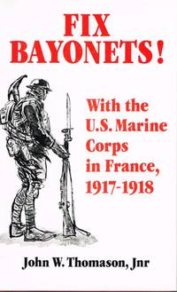 FIX BAYONETS! WITH THE US MARINE CORPS IN FRANCE, 1917-1918