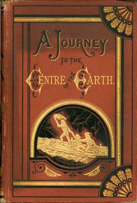 A JOURNEY TO THE CENTRE OF THE EARTH, CONTAINING A COMPLETE ACCOUNT OF THE WONDERFUL AND THRILLING ADVENTURES OF THE INTREPID SUBTERRANEAN EXPLORERS, PROF. VON HARDWIGG, HIS NEPHEW HARRY, AND THEIR ICELANDIC GUIDE, HANS BJELKE ... Sold Only by Subscription