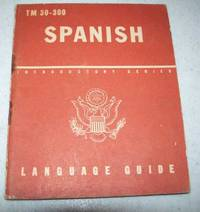 Spanish: A Guide to the Spoken Language (War Department TM 30-300)
