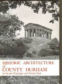 Historic Architecture of County Durham by  Ursula  Neville; Clark - 1st Edition - 1971 - from Dandy Lion Editions and Biblio.com