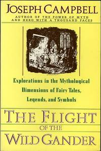THE FLIGHT OF THE WILD GANDER- EXPLORATIONS IN THE MYTHOLOGICAL DIMENSION