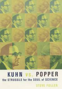Kuhn vs. Popper: The Struggle for the Soul of Science