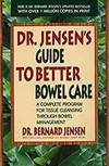 DR. JENSEN'S GUIDE TO BETTER BOWEL CARE: A COMPLETE PROGRAM FOR TISSUE CLEA NSING THROUGH BOWEL MANAGEMENT