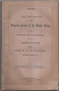 Report of the Decision of the Supreme Court of the United States... in the Case of Dred Scott versus John F. A. Sandford