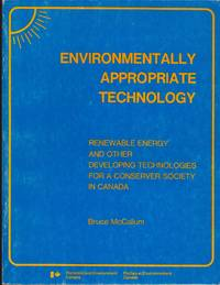 Environmentally Appropriate Technology: Renewable Energy and Other Developing Technologies for a Conserver Society in Canada