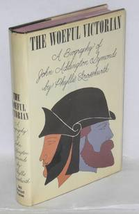 The woeful victorian; a biography of John Addington Symonds