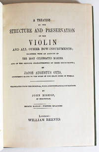 A Treatise on The Structure and Preservation of the Violin and All Other Bow-Instruments Together with an Account of the Most Celebrated Makers  and of the genuine characteristics of their Instruments