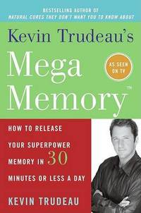 Kevin Trudeau's Mega Memory: How to Release Your Superpower Memory