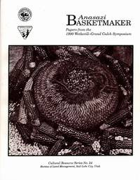 Anasazi Basketmaker: Papers from the 1990 Wetherill-Grand Gulch Symposium (Cultural Resource Series No. 24)