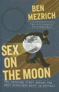 Sex on the Moon: The Amazing Story Behind the Most Audacious Heist in History Thorndike Press Large Print Nonfiction Series