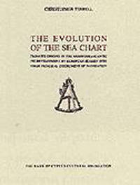 image of The Evolution of the Sea Chart, from its Origin in the Mediterranean Sea to its Development by European Seamen into their Principal Instrument of Navigation