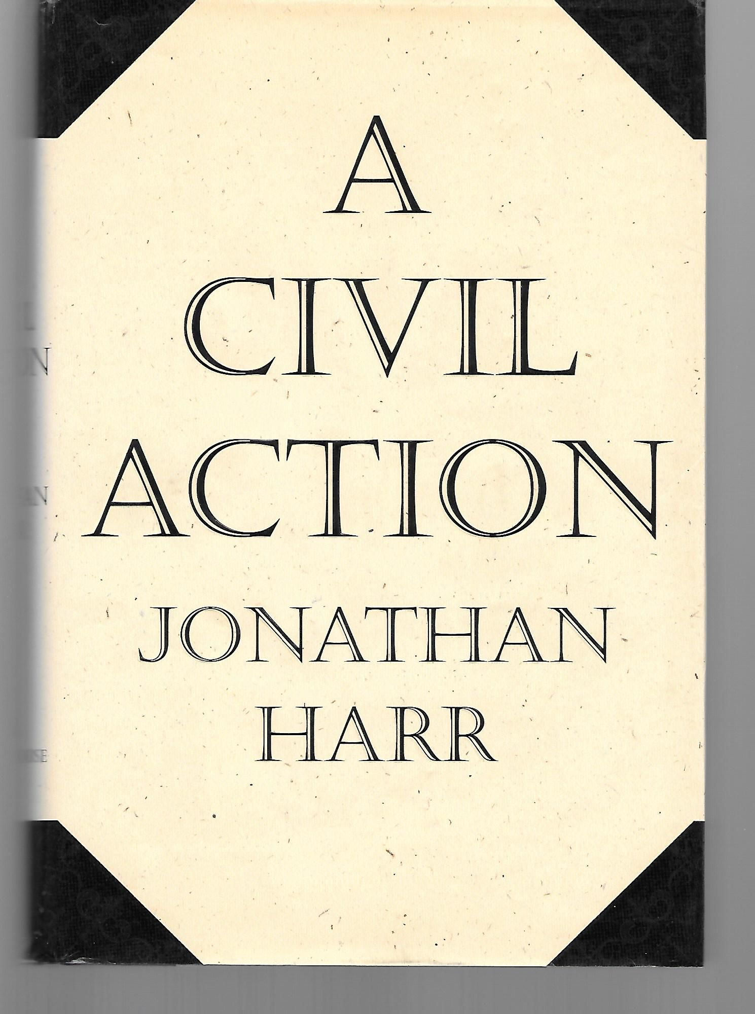 a review of jonathan harrs story a civil action A civil action by jonathan harr (audio cd 9780739321492) non-fiction story of a massachusetts lawyer who brought suit against two giants of industry to get compensation for his clients who suffered from cancer due to polluted drinking water.