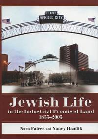 Jewish Life in the Industrial Promised Land, 1855-2005.