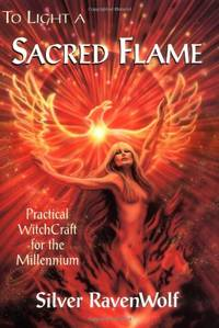 To Light a Sacred Flame: Practical WitchCraft for the Millennium: 2 (RavenWolf to)