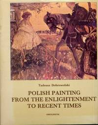 Polish Painting From The Enlightenment To Recent Times by Dobrowolski, Tadeusz; Pecold, Danuta (ed.)