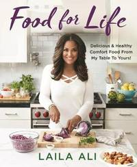 Food for Life: Delicious & Healthy Comfort Food From My Table to Yours