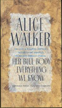 Her Blue Body Everything We Know: Earthling Poems 1965-1990 Complete by Alice Walker - Signed First Edition - 1991 - from Eureka Books and Biblio.com