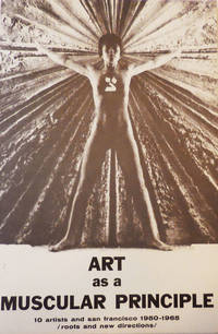 Art as a Muscular Principle; 10 Artists and San Francisco 1950 - 1965 / Roots and New Directions