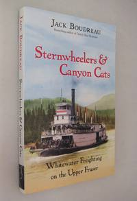 Sternwheelers and Canyon Cats: Whitewater Freighting on the Upper Fraser