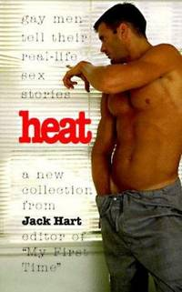 Heat : Gay Men Tell Their Real-Life Sex Stories