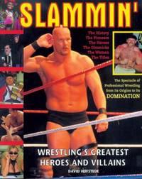 Slammin' : Wrestling's Greatest Heroes and Villains