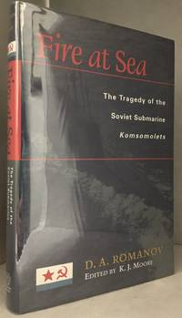 Fire at Sea; The Tragedy of the Soviet Submarine Komsomolets