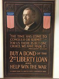 """Buy a Bond of the 2nd Liberty Loan and Help Win the War; """"The Time Has Come to Conquer or Submit"""" - """"For Us There Is But One Choice. We Have Made It"""" - President Wilson  Buy"""