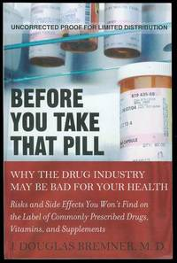 Before You Take that Pill: Why the Drug Industry May Be Bad for Your Health by  J. Douglas Bremner - Paperback - 2008 - from Bookmarc's and Biblio.com
