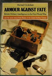 Armour Against Fate: British Military Intelligence in the First World War and the Secret Rescue from Russia of the Grand Duchess Tatania