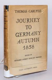 Journey to Germany, Autumn 1858. Edited by Richard Albert Edward Brooks, with an introduction, notes and commentaries