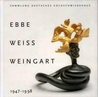 Ebbe Weiss-Weingart 1947-1998. Sammlung Deutsches Goldschmiedehaus. (Hrsg. Magistrat der Stadt Hanau, Fachbereich Kultur, Deutsches Goldschmiedehaus).