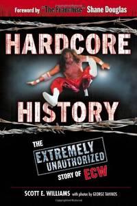 image of Hardcore History: The Extremely Unauthorized Story of the ECW