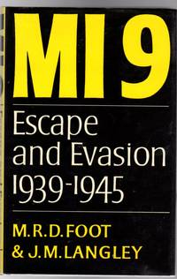 MI9 : The British Secret Service That Fostered Escape and Evasion 1939-1945, and its American...