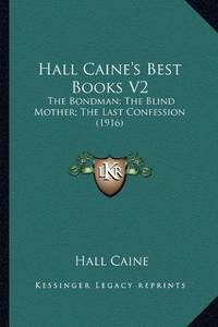 Hall Caine's Best Books V2: The Bondman; The Blind Mother; The Last Confession (1916)