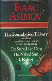 Selected Works: The Foundation Trilogy: Foundation; Foundation and Empire; Second Foundation; The Stars, Like Dust; The Naked Sun; I, Robot by  Isaac Asimov - Hardcover - from World of Books Ltd and Biblio.com