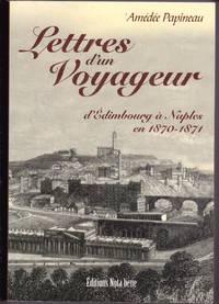 Lettres d'un voyageur d'Édimbourg à Naples en 1870-1871. by  Amédée PAPINEAU - Paperback - 2002 - from Librairie la bonne occasion and Biblio.com