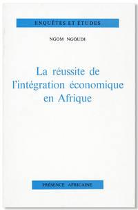 La Réussite de l'Intégration Économique en Afrique by  Ngom NGOUDI - Paperback - First Edition - [1971] - from Lorne Bair Rare Books and Biblio.com